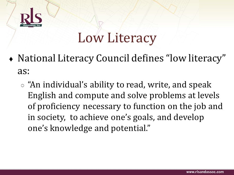 Low Literacy National Literacy Council defines low literacy as: