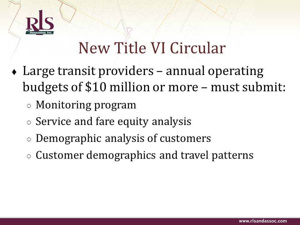 New Title VI Circular Large transit providers – annual operating budgets of $10 million or more – must submit: