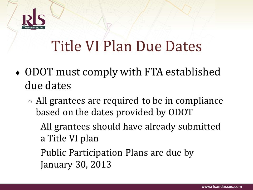 Title VI Plan Due Dates ODOT must comply with FTA established due dates.