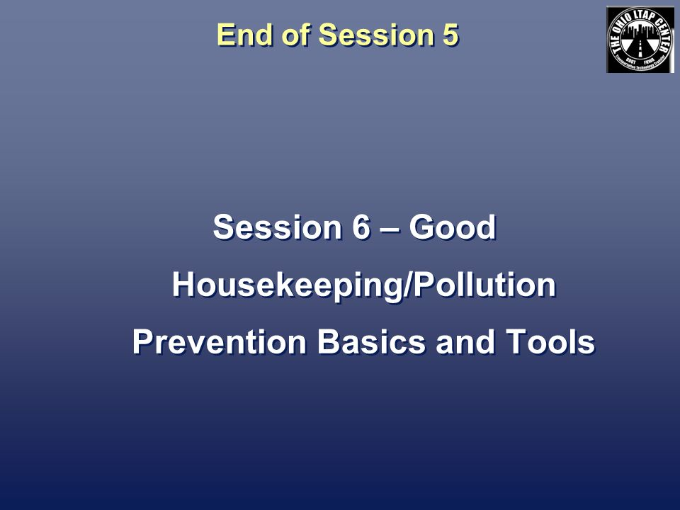 Session 6 – Good Housekeeping/Pollution Prevention Basics and Tools