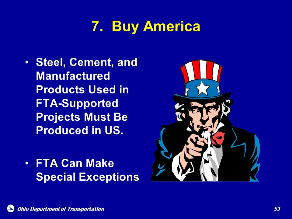 7. Buy America Steel, Cement, and Manufactured Products Used in FTA-Supported Projects Must Be Produced in US.