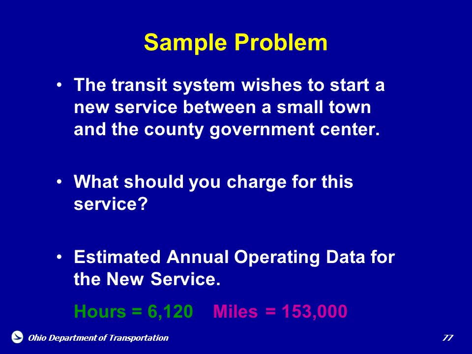 Sample Problem The transit system wishes to start a new service between a small town and the county government center.