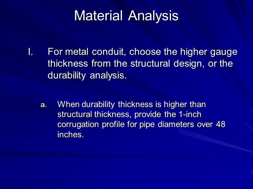Material Analysis For metal conduit, choose the higher gauge thickness from the structural design, or the durability analysis.