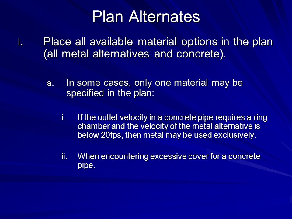 Plan Alternates Place all available material options in the plan (all metal alternatives and concrete).