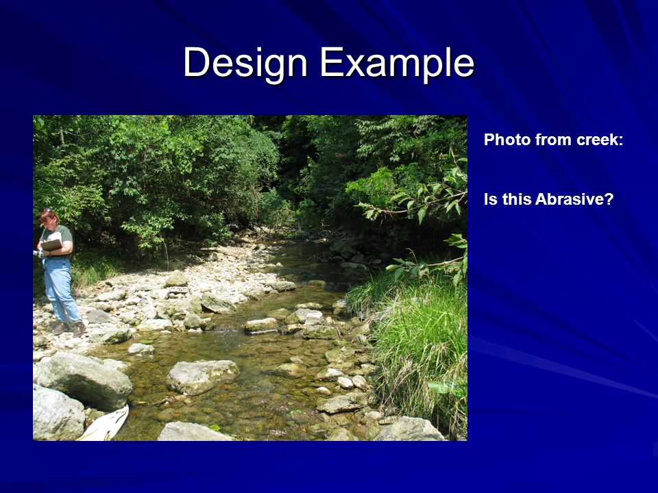 Design Example Photo from creek: Is this Abrasive