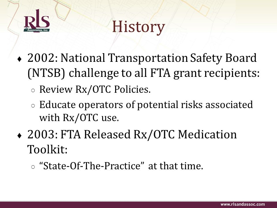 History 2002: National Transportation Safety Board (NTSB) challenge to all FTA grant recipients: Review Rx/OTC Policies.