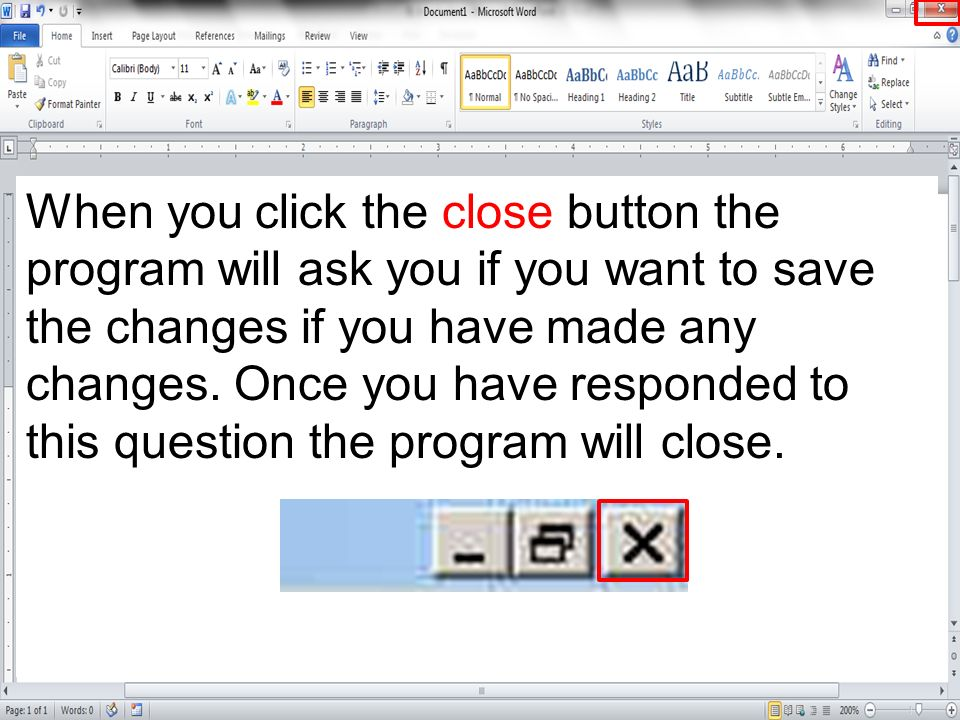 When you click the close button the program will ask you if you want to save the changes if you have made any changes.