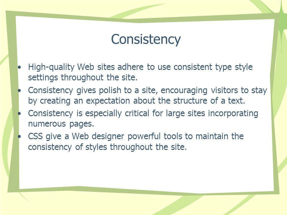 Consistency High-quality Web sites adhere to use consistent type style settings throughout the site.