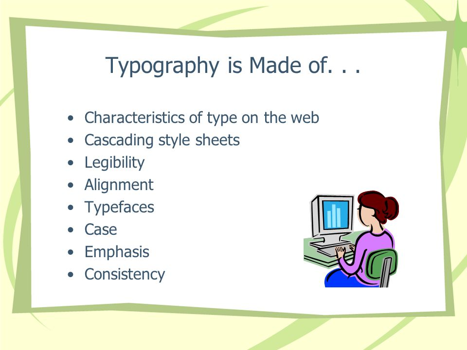 Typography is Made of. . . Characteristics of type on the web
