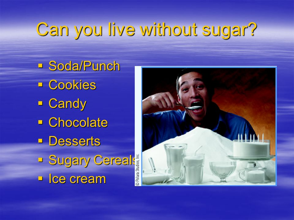 Can you live without sugar