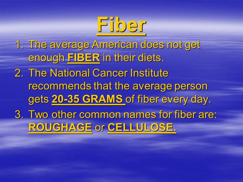 Fiber The average American does not get enough FIBER in their diets.