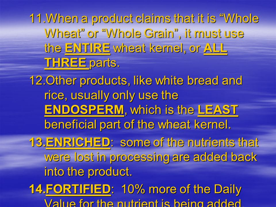When a product claims that it is Whole Wheat or Whole Grain , it must use the ENTIRE wheat kernel, or ALL THREE parts.