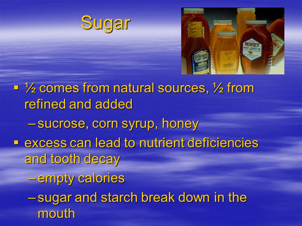 Sugar ½ comes from natural sources, ½ from refined and added