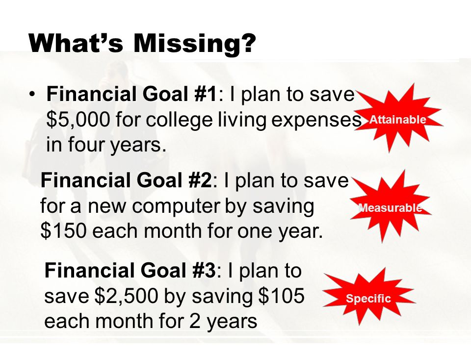 What's Missing Financial Goal #1: I plan to save $5,000 for college living expenses in four years.