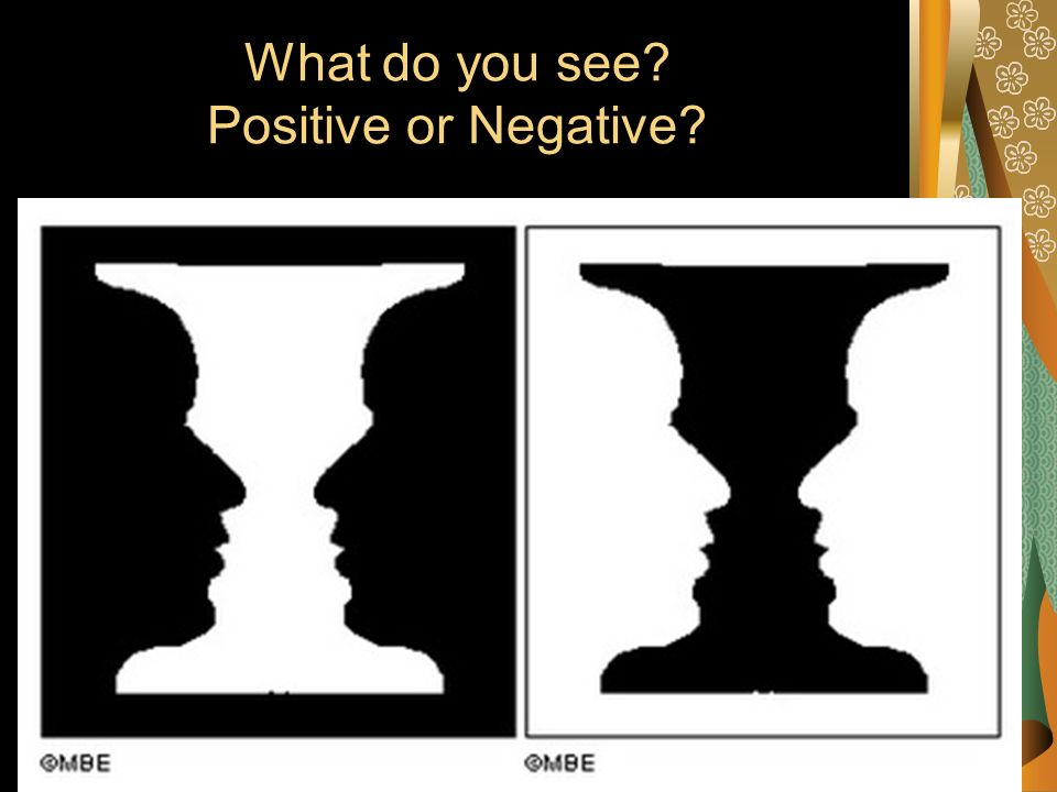 What do you see Positive or Negative