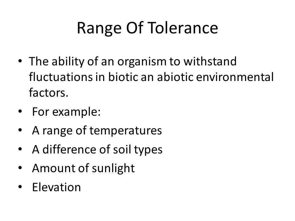 Range Of Tolerance The ability of an organism to withstand fluctuations in biotic an abiotic environmental factors.