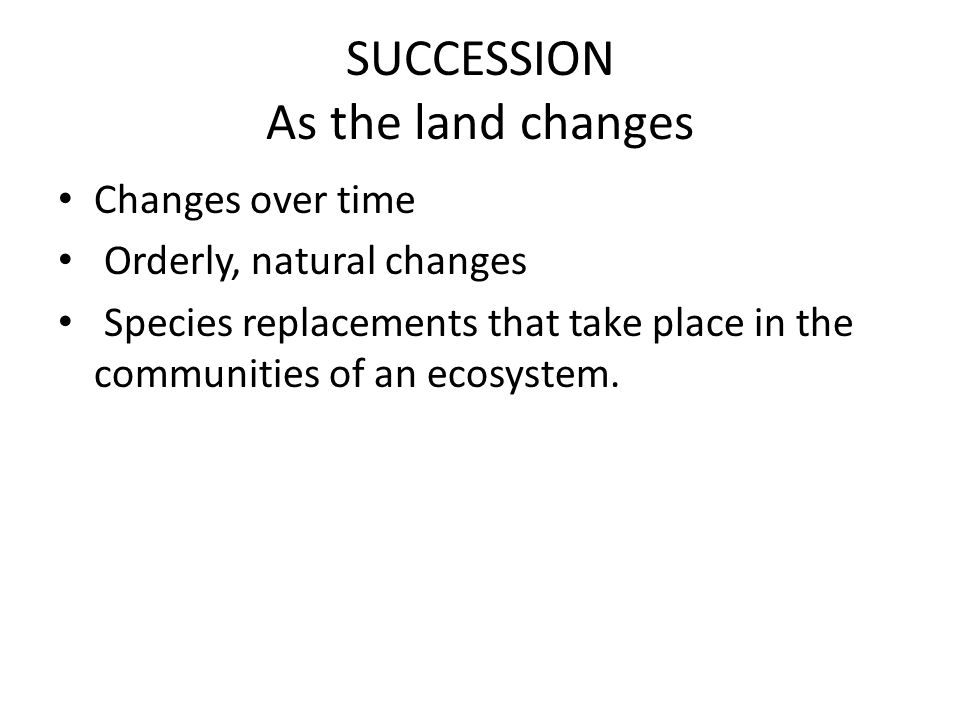 SUCCESSION As the land changes