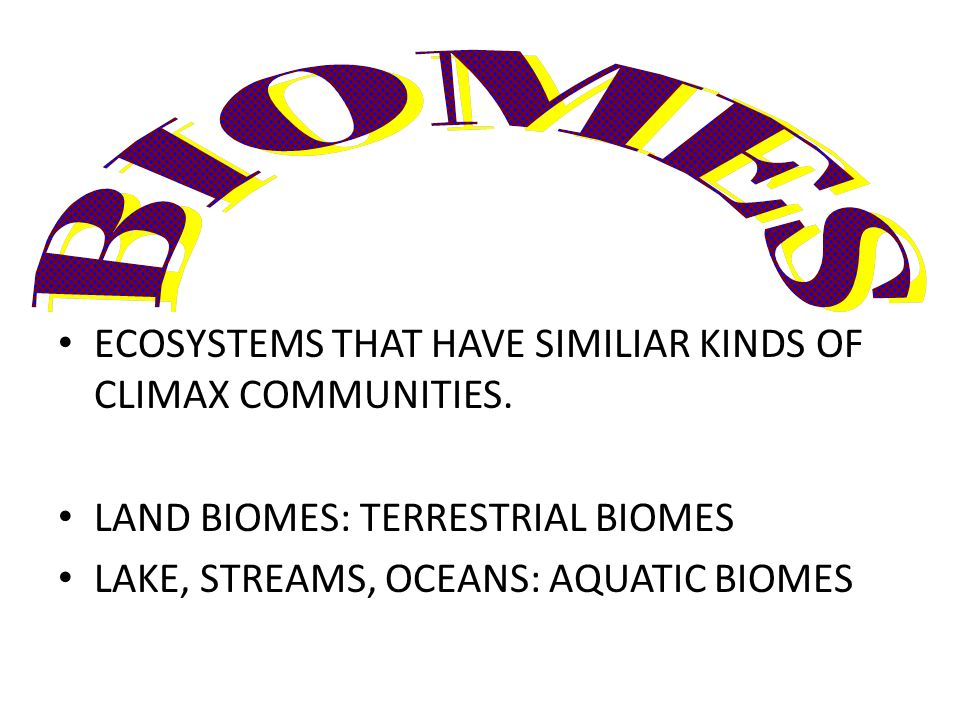 ECOSYSTEMS THAT HAVE SIMILIAR KINDS OF CLIMAX COMMUNITIES.