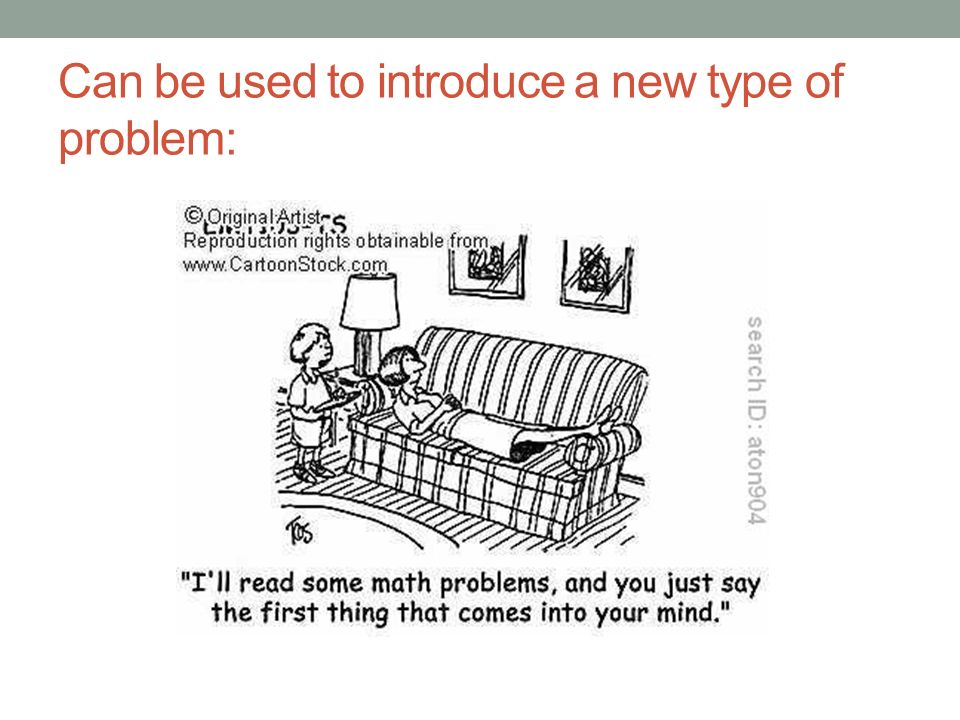 Can be used to introduce a new type of problem: