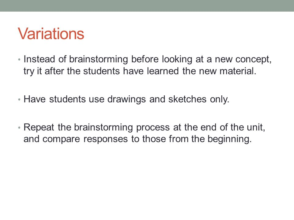 Variations Instead of brainstorming before looking at a new concept, try it after the students have learned the new material.