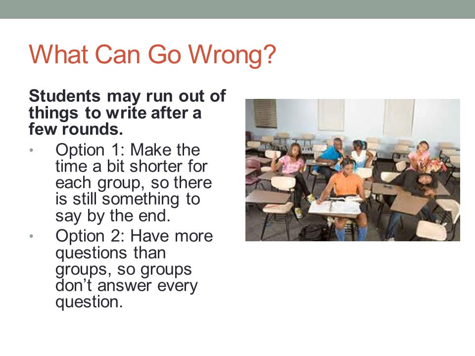 What Can Go Wrong Students may run out of things to write after a few rounds.