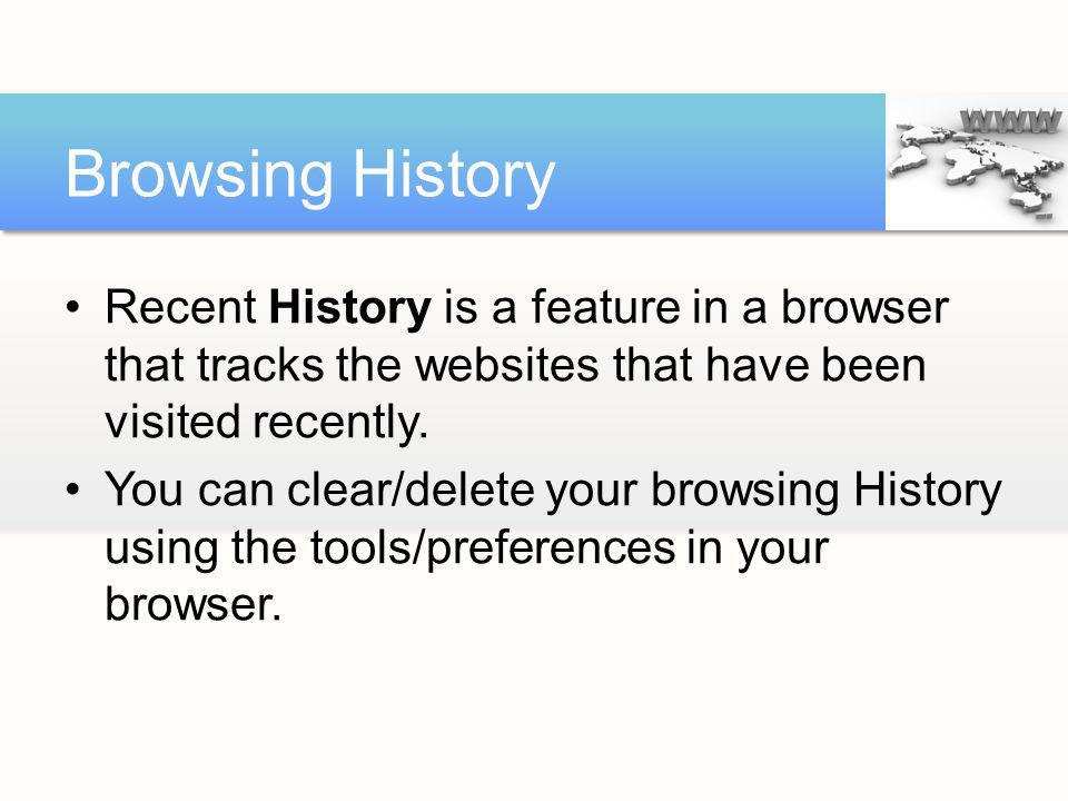 Browsing History Recent History is a feature in a browser that tracks the websites that have been visited recently.