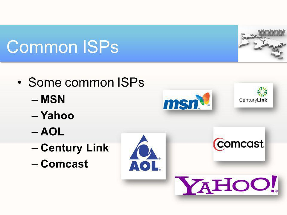 Common ISPs Some common ISPs MSN Yahoo AOL Century Link Comcast