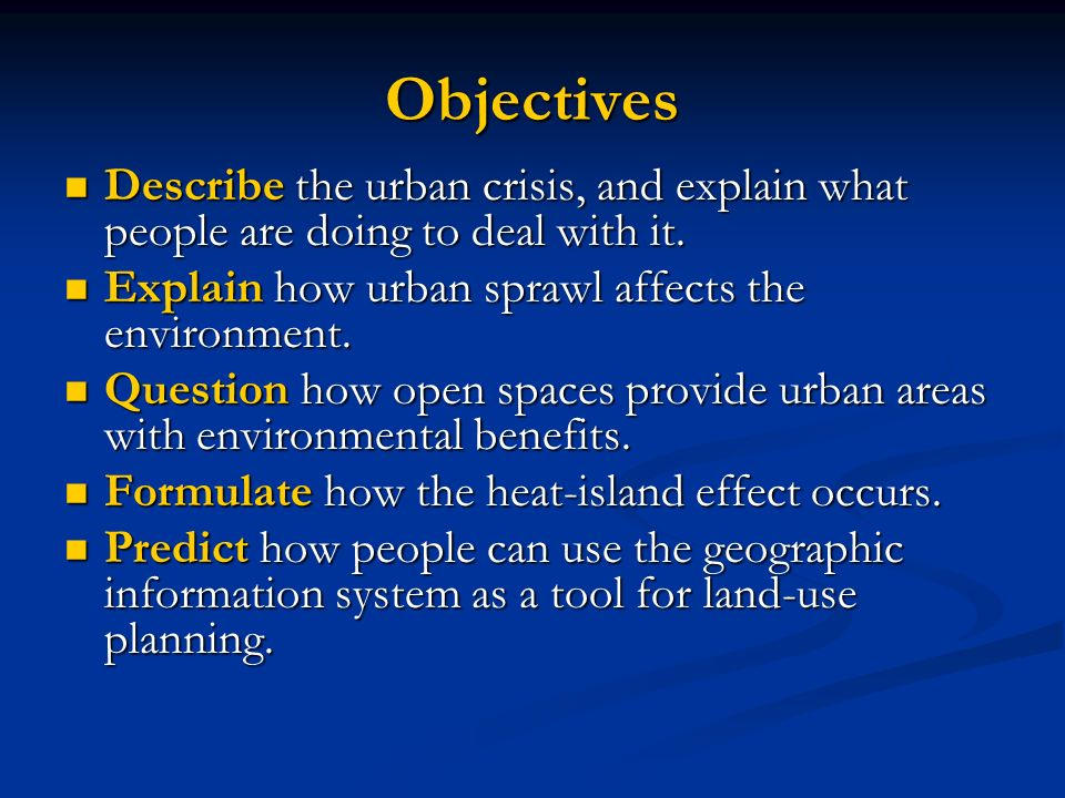 Objectives Describe the urban crisis, and explain what people are doing to deal with it. Explain how urban sprawl affects the environment.