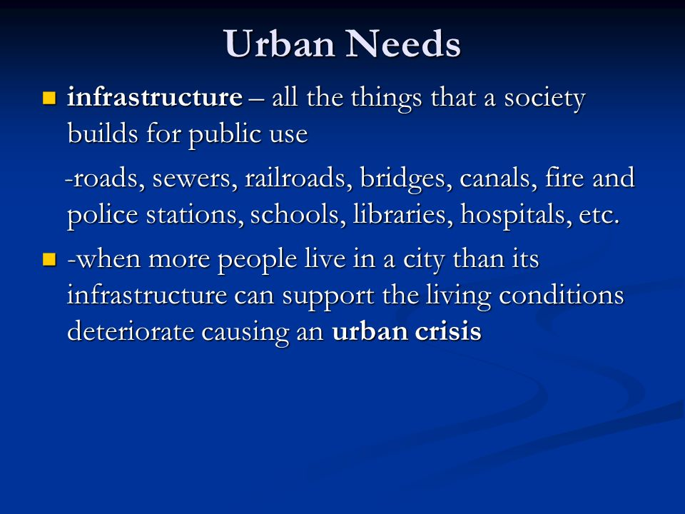 Urban Needs infrastructure – all the things that a society builds for public use.