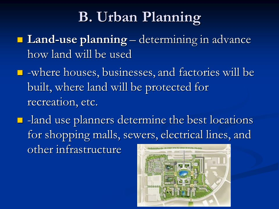 B. Urban Planning Land-use planning – determining in advance how land will be used.
