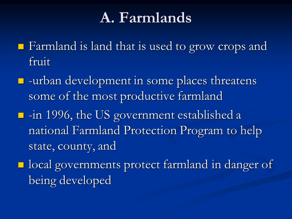 A. Farmlands Farmland is land that is used to grow crops and fruit
