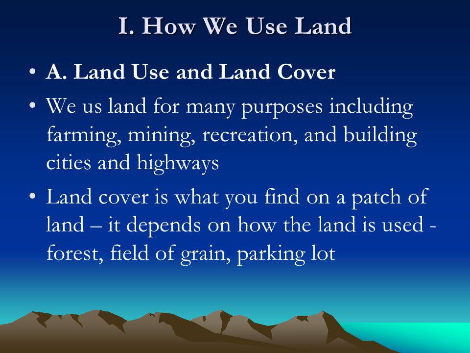 I. How We Use Land A. Land Use and Land Cover