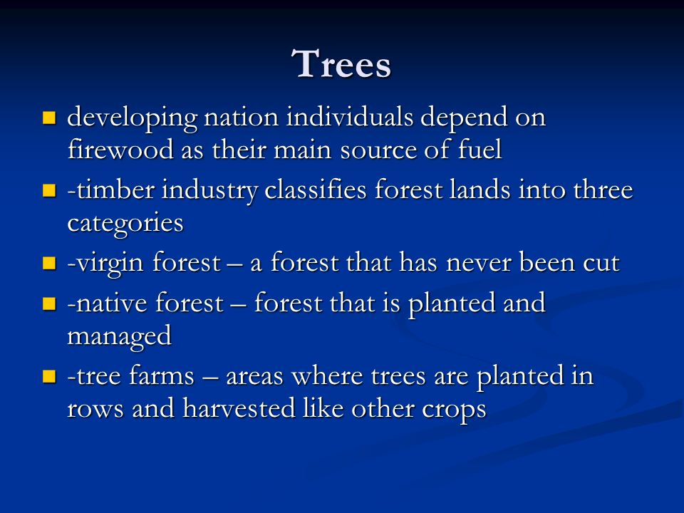 Trees developing nation individuals depend on firewood as their main source of fuel. -timber industry classifies forest lands into three categories.