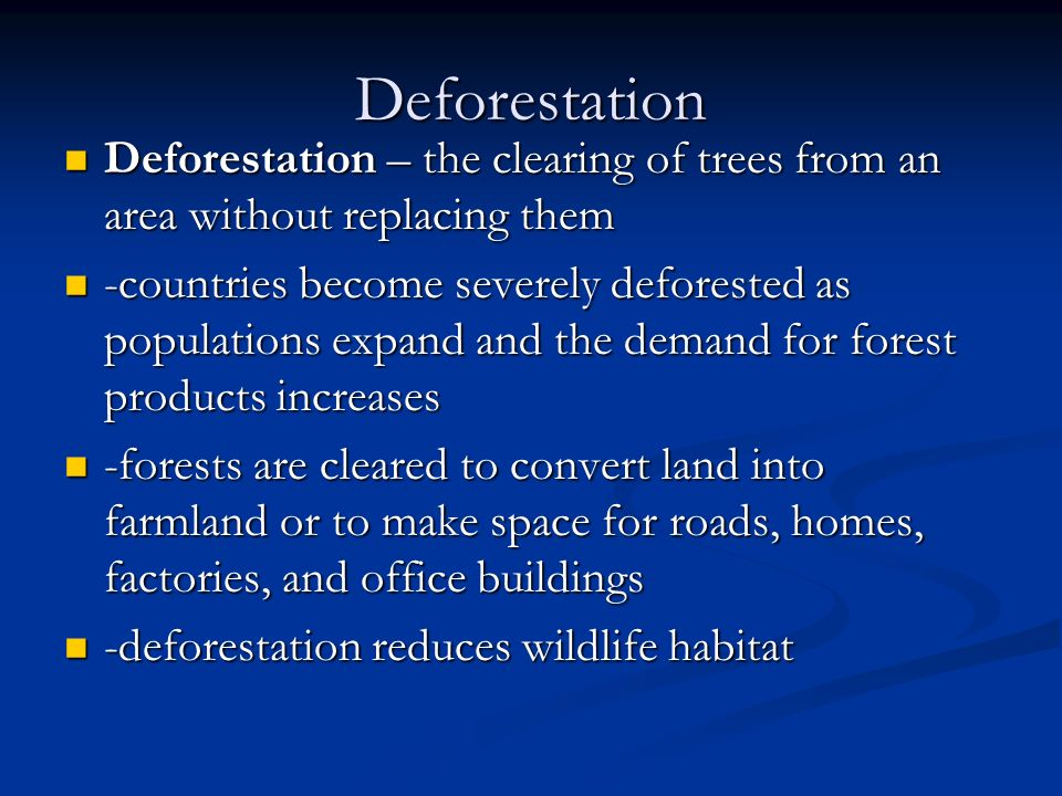 Deforestation Deforestation – the clearing of trees from an area without replacing them.