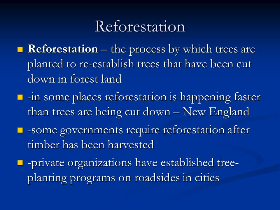 Reforestation Reforestation – the process by which trees are planted to re-establish trees that have been cut down in forest land.