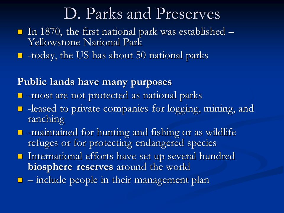 D. Parks and Preserves In 1870, the first national park was established – Yellowstone National Park.