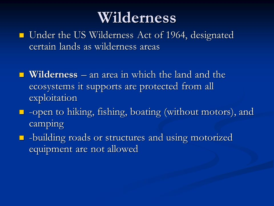 Wilderness Under the US Wilderness Act of 1964, designated certain lands as wilderness areas.