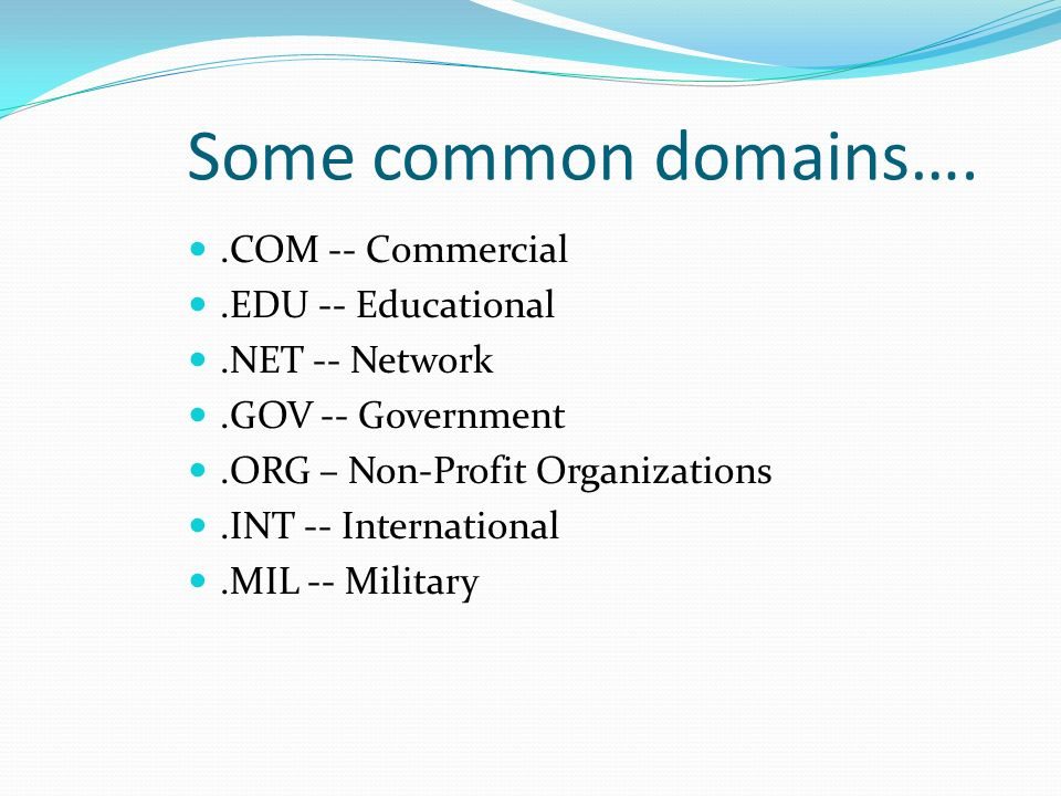 Some common domains…. .COM -- Commercial .EDU -- Educational