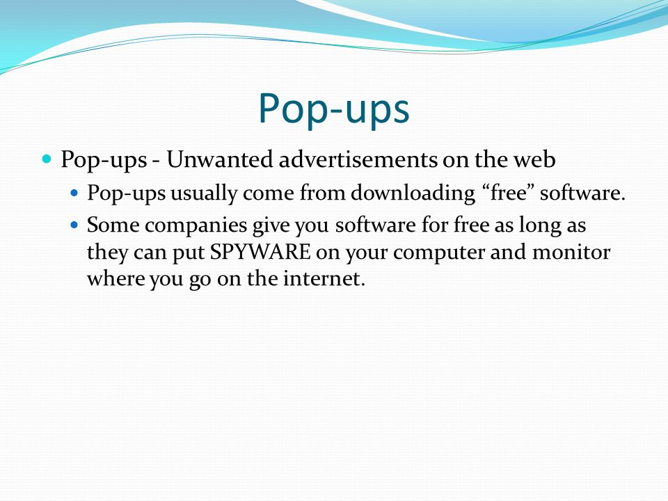 Pop-ups Pop-ups - Unwanted advertisements on the web