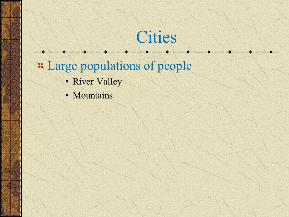 Cities Large populations of people River Valley Mountains