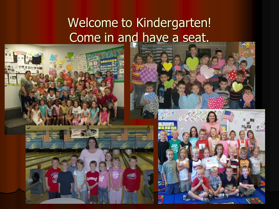 Welcome to Kindergarten! Come in and have a seat.