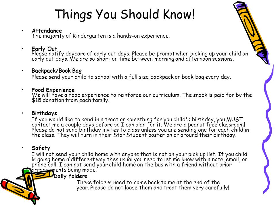 Things You Should Know! Attendance The majority of Kindergarten is a hands-on experience.