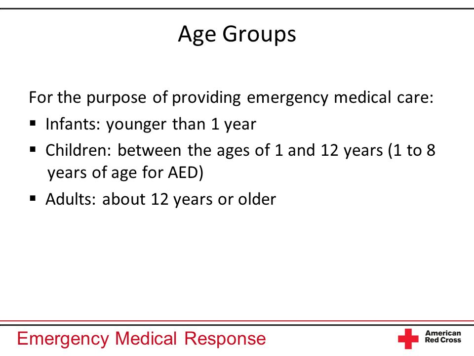 Age Groups For the purpose of providing emergency medical care: