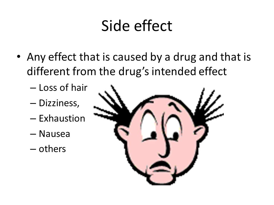 Side effect Any effect that is caused by a drug and that is different from the drug's intended effect.