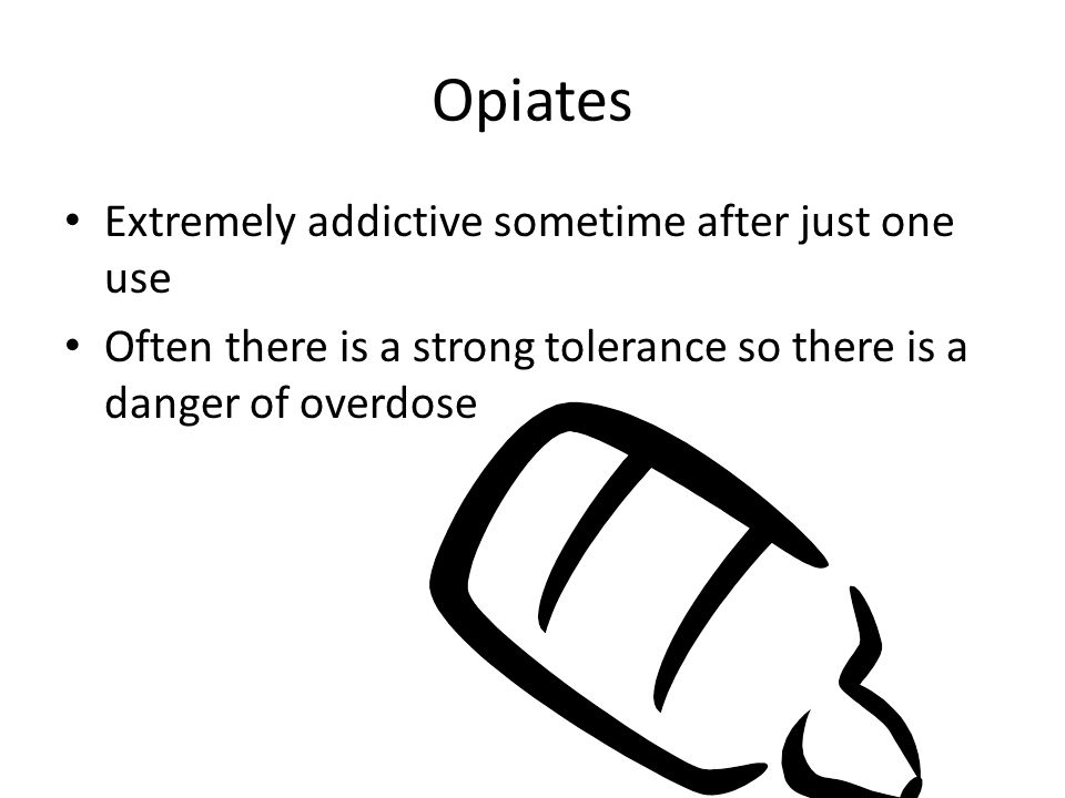 Opiates Extremely addictive sometime after just one use