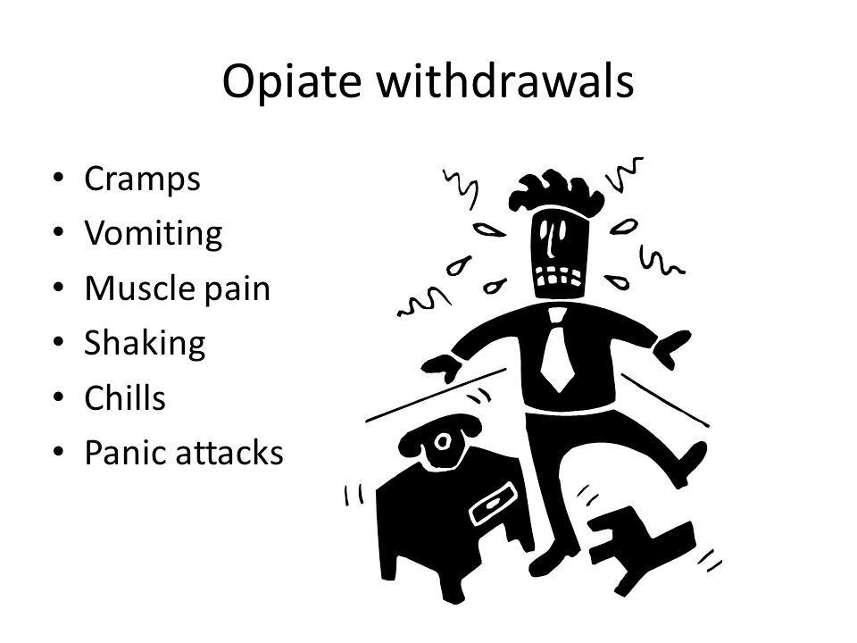 Opiate withdrawals Cramps Vomiting Muscle pain Shaking Chills
