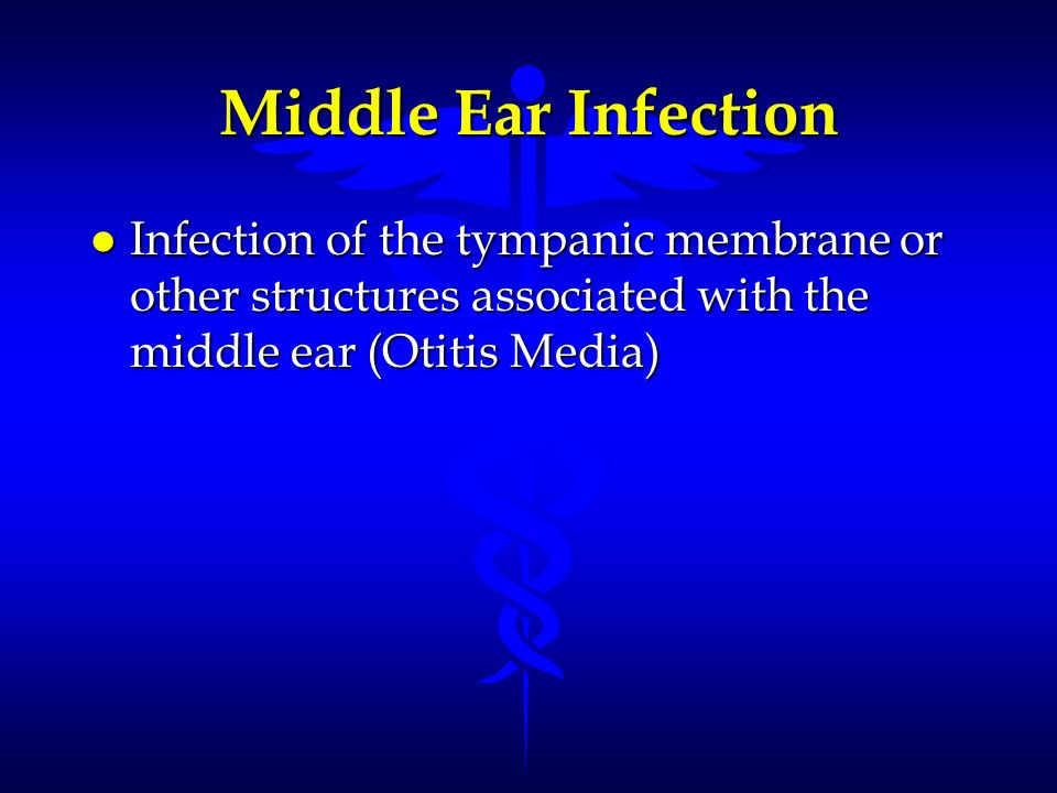 Middle Ear Infection Infection of the tympanic membrane or other structures associated with the middle ear (Otitis Media)