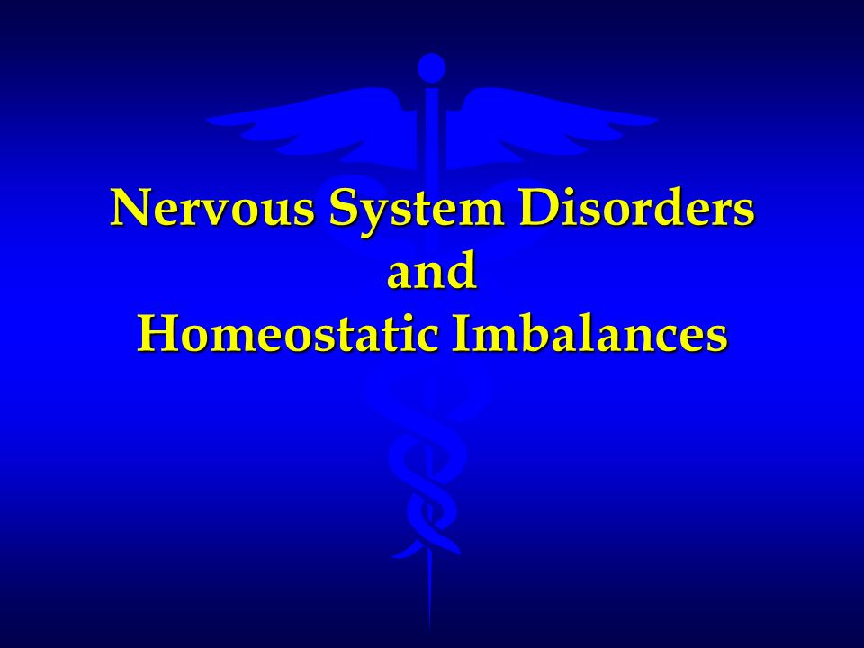 Nervous System Disorders and Homeostatic Imbalances