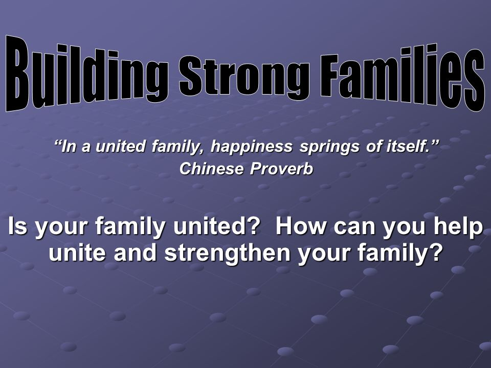 In a united family, happiness springs of itself.