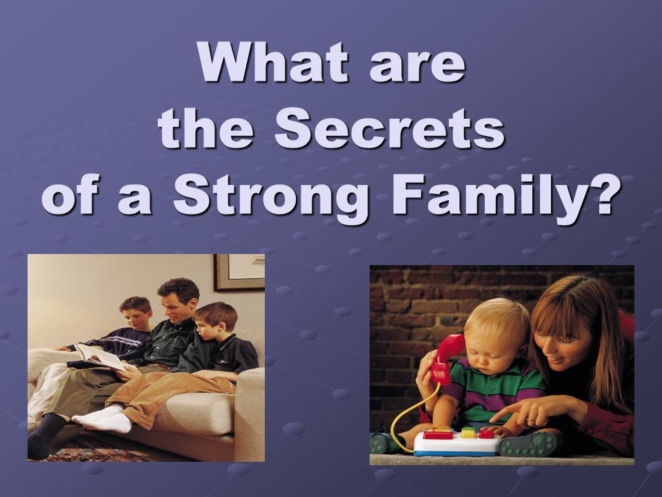 What are the Secrets of a Strong Family